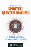 SPIRITUAL QUANTUM COACHING Il Metodo Scientifico per realizzare la tua vita di Giovanni Vota