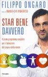 STAR BENE DAVVERO — Il primo programma completo per il benessere del corpo e della mente di Filippo Ongaro