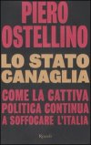 LO STATO CANAGLIA Come la cattiva politica continua a soffocare l'Italia di Piero Ostellino