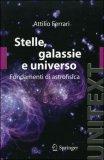 STELLE, GALASSIE E UNIVERSO Fondamenti di astrofisica - con aggiornamento online di Attilio Ferrari