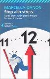 STOP ALLO STRESS Guida pratica per gestire meglio tempo ed energia di Marcella Danon