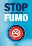 STOP ALLA DIPENDENZA DAL FUMO Come uscire dolcemente dalla trappola delle sigarette di Franco Riboldi