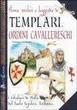 Storia, Misteri e Leggende di Templari e Ordini Cavallereschi - Libro