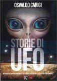 STORIE DI UFO Interviste e approfondimenti sui casi più inspiegabili dell'ufologia mondiale di Osvaldo Carigi