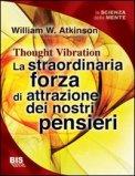 La Straordinaria Forza di Attrazione dei Nostri Pensieri - Vecchia Edizione