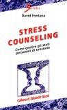 STRESS COUNSELING Come gestire gli stati personali di tensione di David Fontana