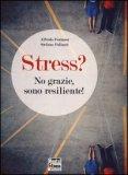 Stress? No Grazie, Sono Resiliente!  - Libro
