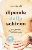 DIPENDE DALLA SCHIENA Come la postura influenza il tuo benessere fisico ed emotivo di Laura Bertelé