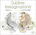 Sublime Immaginazione - Disegni da Colorare per Vincere lo Stress - Libro