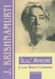 SULL'AMORE E LA SOLITUDINE di Jiddu Krishnamurti