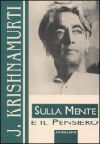 SULLA MENTE E IL PENSIERO di Jiddu Krishnamurti