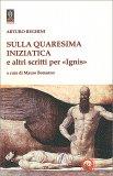 """Sulla Quaresima Iniziatica e Altri Scritti per """"Ignis"""" - Libro"""