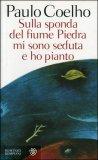SULLA SPONDA DEL FIUME PIEDRA MI SONO SEDUTA E HO PIANTO di Paulo Coelho