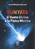 Sunyata - Il Vuoto Divino e la Fisica Mistica - Libro