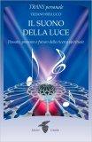 IL SUONO DELLA LUCE Passato, presente e futuro della ricerca spirituale di Tiziano Bellucci