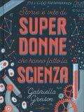 Storie e Vite di Super Donne che hanno Fatto la Scienza - Libro