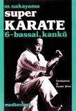 Super Karate 6. Kata Bassai e Kanku  - Libro