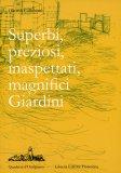 Superbi, Preziosi, Inaspettati, Magnifici Giardini  - Libro