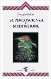 SUPERCOSCIENZA E MEDITAZIONE — Versione nuova di Douglas Baker