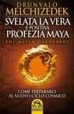 SVELATA LA VERA E POSITIVA PROFEZIA MAYA Come prepararci al nuovo ciclo cosmico. The Mayan Ouroboros. di Drunvalo Melchizedek
