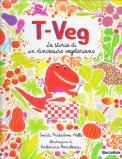 T-Veg - La Storia di un Dinosauro Vegetariano — Libro
