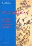 TAI CHI CHUAN Origine e potenza di un'arte marziale di Kenji Tokitsu