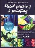 Tecniche e Progetti di Fluid Pouring & Painting — Libro