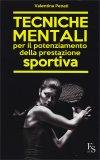 Tecniche Mentali per il Potenziamento della Prestazione Sportiva - Libro