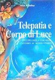 TELEPATIA E CORPO DI LUCE Lo sviluppo della coscienza e l'accesso si modi eterici di Alice A. Bailey