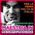 Teleseminario MAESTRIA IN MATURITA' MASCHILE
