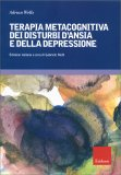 Terapia Metacognitiva dei Disturbi d'Ansia e della Depressione — Libro