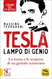 TESLA, LAMPO DI GENIO La storia e le scoperte di un geniale scienziato di Massimo Teodorani