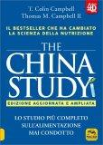 THE CHINA STUDY - EDIZIONE AGGIORNATA E AMPLIATA Lo studio più completo sull'alimentazione mai condotto - Il bestseller che ha cambiato la scienza della nutrizione di T. Colin Campbell, Thomas M. Campbell