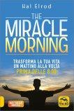 THE MIRACLE MORNING Trasforma la tua vita un mattino alla volta prima delle 8:00 di Hal Elrod