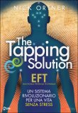 THE TAPPING SOLUTION Un sistema rivoluzionario per una vita senza stress di Nick Ortner