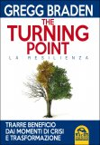 THE TURNING POINT - LA RESILIENZA — Trarre beneficio dai momenti di crisi e trasformazione di Gregg Braden