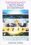 Thetahealing - I Sette Piani dell'Esistenza - Libro