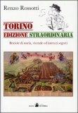 TORINO EDIZIONE STRAORDINARIA Braciole di storia, vicende ed intrecci segreti di Renzo Rossotti