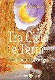 Tra Cielo e Terra - I Luoghi Sacri dell'Energia  - Libro