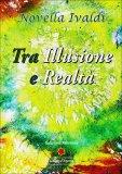 Tra Illusione e Realtà  - Libro