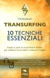 TRANSURFING 10 tecniche essenziali - Impara a usare lo straordinario sistema per cambiare la tua realtà e ottenere il meglio di Steven Bailey