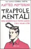 TRAPPOLE MENTALI — Come difendersi dalle proprie illusioni e dagli inganni altrui di Matteo Motterlini