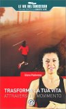 Trasforma la Tua Vita Attraverso il Movimento — Libro