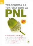 Trasforma la tua Vita con la PNL - Libro