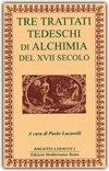 Tre Trattati Tedeschi di Alchimia del Diciassettesimo Secolo