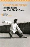 TREDICI SAGGI SUL T'AI CHI CH'UAN di Cheng Man-Ching