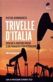Trivelle d'Italia. Perché il Nostro Paese è un Paradiso per Petrolieri  - Libro