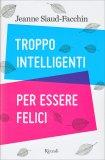 Troppo Intelligenti per Essere Felici - Libro