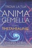 Trova la Tua Anima Gemella con il ThetaHealing — Libro