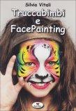 Truccabimbi e Facepainting  - Libro